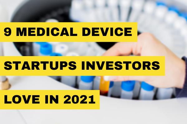 9 Medical Device Startups Investors Love